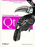 Programming with QT: Writing Portable GUI Applicat: Writing Portable GUI applications on UNIX and Win32, Matthias Kalle Dalheimer, 1565925882