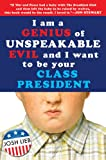 I Am a Genius of Unspeakable Evil and I Want to Be Your Class President, Josh Lieb, 1595142401