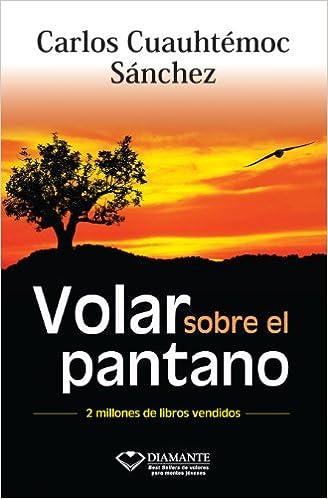 Amazon.com: Volar sobre el pantano (Spanish Edition) eBook: Carlos Cuauhtémoc Sánchez: Kindle Store