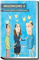 MIGOMISMO II: Su Inteligencia Interpersonal (Spanish Edition)