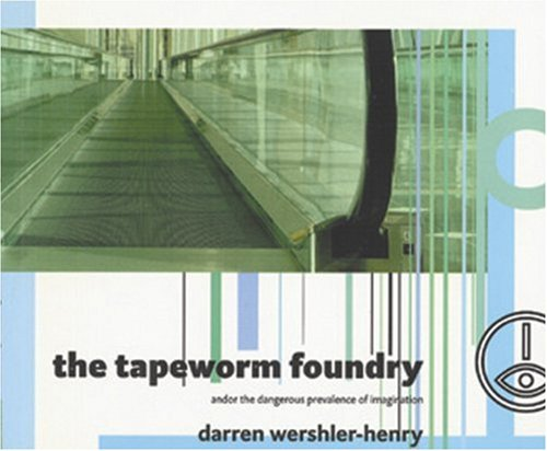 Download The Tapeworm Foundry: And or the Dangerous Prevalence of Imagination pdf epub