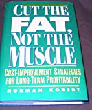 Cut the Fat, Not the Muscle, Norman Kobert, 0132924439