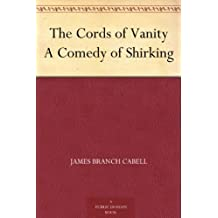 The Cords of Vanity A Comedy of Shirking
