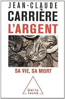 L'argent : sa vie, sa mort, Carrière, Jean-Claude