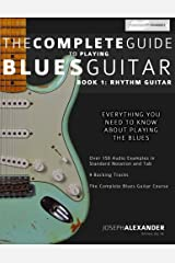 The Complete Guide to Playing Blues Guitar: Book One - Rhythm (Play Blues Guitar) (Volume 1) Paperback