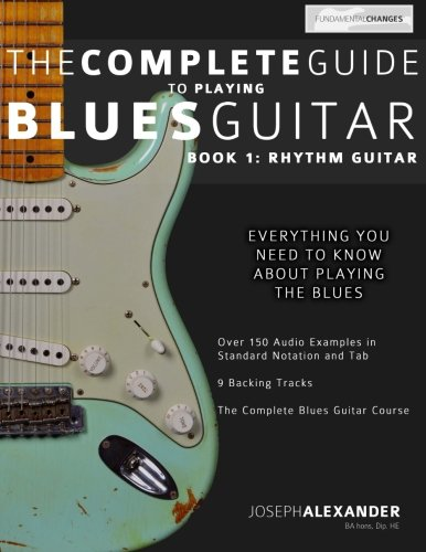 The Complete Guide to Playing Blues Guitar: Book One - Rhythm (Play Blues Guitar) (Volume 1) (Best Bass Riffs To Learn)
