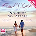 None of My Affair Audiobook by Fiona O'Brien Narrated by Gerri Halligan