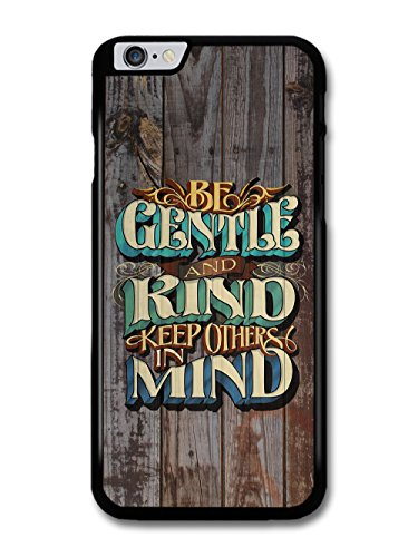 Be Gentle and Kind Rhyme Quote on Rustic Wood Effect Style case for iPhone 6 Plus 6S Plus
