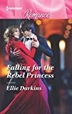 Falling for the Rebel Princess (Harlequin Romance)
