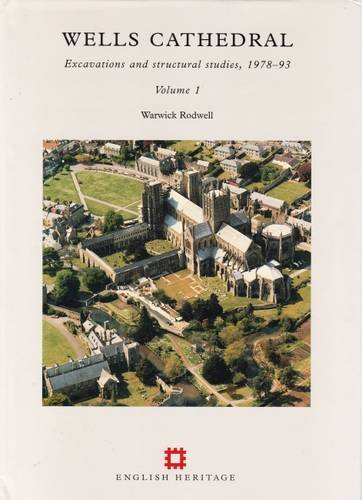 The Archaeology of Wells Cathedral: Excavations and Structural Studies, 1978-93 (EH Monograph)