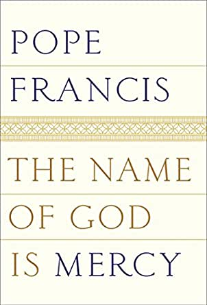 The Name Of God Is Mercy Kindle Edition By Pope Francis Oonagh