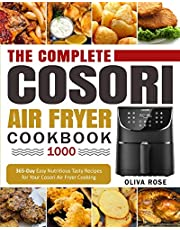 The Complete Cosori Air Fryer Cookbook 1000: 365-Day Easy Nutritious Tasty Recipes for Your Cosori Air Fryer Cooking