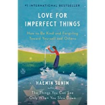 Love for Imperfect Things: How to Be Kind and Forgiving Toward Yourself and Others