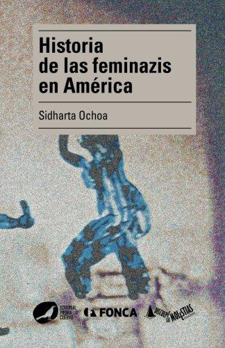 Historia de las feminazis en América (Piedra de Cuervo/ Disculpe las Molestias Ediciones/FONCA)  [Ochoa, Sidharta] (Tapa Blanda)