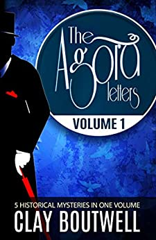 The Agora Letters Volume 1: 19th Century Historical Murder Mysteries by [Boutwell, Clay]
