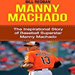 Manny Machado: The Inspirational Story of Baseball Superstar Manny Machado | Bill Redban