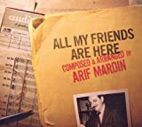 All My Friends Are Here by ARIF MARDIN (2010-06-15)