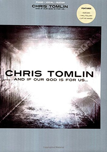 Chris Tomlin  And If Our God Is For Us...  Piano Vocal Guitar