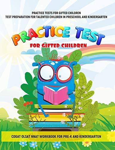 PRACTICE TESTS FOR GIFTED CHILDREN  TEST PREPARATION FOR TALENTED CHILDREN IN PRESCHOOL AND KINDERGARTEN COGAT NNAT   COGAT OLSAT NNAT WORKBOOK FOR PRE-K AND KINDERGARTEN WORKBOOK (An Excellent Early Childhood Program Would Have)