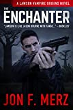The Enchanter: A Lawson Vampire Origins Novel #2: A Supernatural Espionage Urban Fantasy Series (The Lawson Vampire Origins Series)