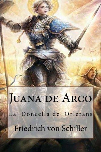 Juana de Arco: La  Doncella de  Orlerans (Spanish Edition)