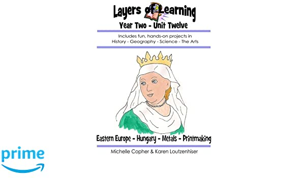 Layers of Learning Year Two Unit Twelve: Eastern Europe, Hungary ...