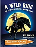 A Wild Ride: The Adventures of Misty & Moxie Wyoming: A ColorRead With Me StoryBook (Girl Detective & Her Horse Mystery Story & Coloring Book Ages 5 and up) (Volume 1)