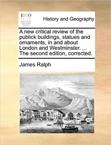 A new critical review of the publick buildings, statues and ornaments, in and about London and Westminster. ... The second edition, corrected.