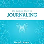 The Ultimate Guide to Journaling | Hannah Braime