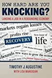 img - for How Hard Are You Knocking? Landing a Job in a Rebounding Economy: Landing a Job in a Rebounding Economy by Timothy J Augustine (2011-12-03) book / textbook / text book
