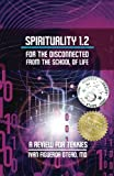 Spirituality 1.2 For The Disconnected From The School Of Life: A Review For Tekkies (Volume 2)