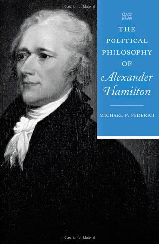 Download The Political Philosophy of Alexander Hamilton (The Political Philosophy of the American Founders) pdf