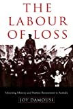 img - for The Labour of Loss: Mourning, Memory and Wartime Bereavement in Australia (Studies in the Social and Cultural History of Modern Warfare) book / textbook / text book