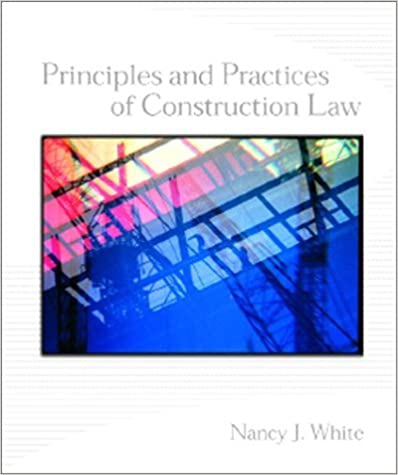 Principles and Practices of Construction Law by Nancy J. White J.D. (2001-09-24)