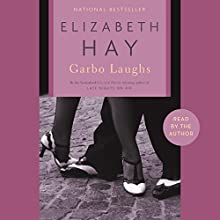 Garbo Laughs Audiobook by Elizabeth Hay Narrated by Elizabeth Hay