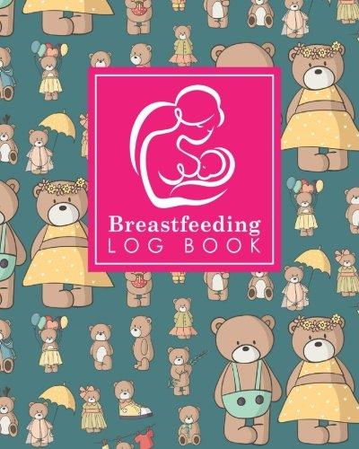 Download Breastfeeding Log Book: Baby Feeding Logbook, Breastfeeding Journal, Breastfeeding And Diaper Log, Breastfeeding Tracker, Cute Teddy Bear Cover (Breastfeeding Log Books) (Volume 85) pdf epub
