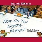 How Do You Wokka-Wokka? | Elizabeth Bluemle