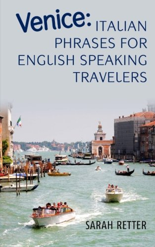 Venice: Italian Phrases for English Speaking Travelers.: The most needed phrases to get around when travelling in Venice, (Italian Edition)