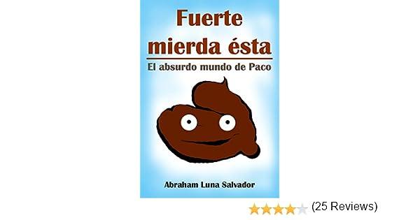 Fuerte mierda ésta: el absurdo mundo de Paco eBook: Luna Salvador ...
