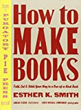 : How to Make Books: Fold, Cut & Stitch Your Way to a One-of-a-Kind Book