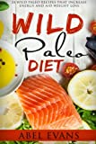 The Wild Paleo Die: The Top 24 Wild Paleo Recipes to Increase Energy and Aid Weight Loss (The Beginners Cookbook of Quick & Easy Recipes to Burn Fat and Lose 15 Pounds in 30 days)
