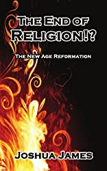 The End of Religion!? The New Age Reformation (Revised Edition)