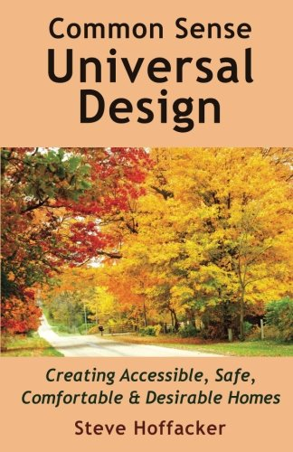 Read Online Common Sense Universal Design: Creating Accessible, Safe, Comfortable & Desirable Homes PDF
