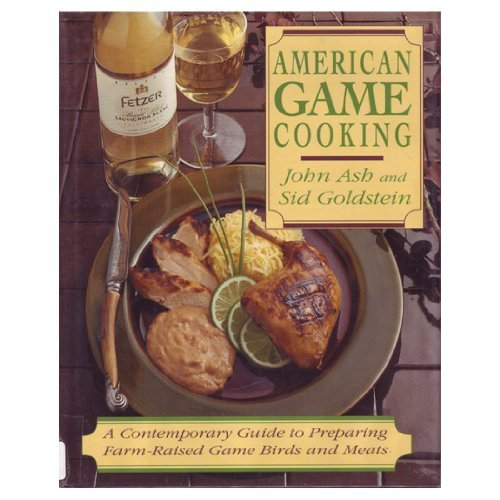 American Game Cooking: A Contemporary Guide to Preparing Farm-Raised Game Birds and Meats by Ash John Goldstein Sid (1991-10-01) Hardcover