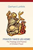 Prayer Takes Us Home: The Theology and Practice of