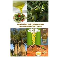 Guide pratique sur les huiles végétales. Leurs utilisations et leurs secrets (French Edition)
