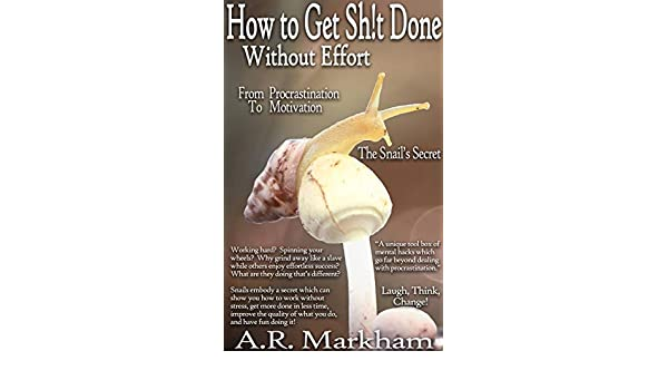 How to Get Shit Done... Without Effort: From Procrastination to ...