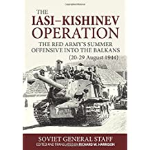 The Iasi-Kishinev Operation: The Red Army's Summer Offensive Into the Balkans