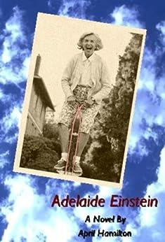 Adelaide Einstein: A Novel By April L. Hamilton by [Hamilton, April L.]