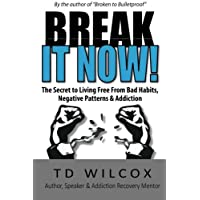 Break It Now!: The Secret to Living Free from Negative Patterns, Bad Habits & Addictions